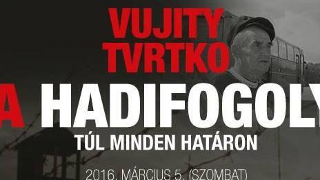 VUJITY TVRTKO- A HADIFOGOLY /TÚL MINDEN HATÁRON/