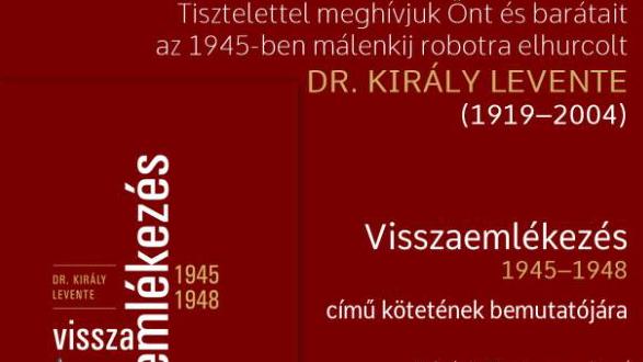 Dr. Király Levente: Visszaemlékezés – 1945-1948      Könyv és bemutató